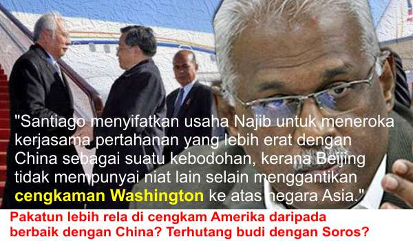 Santiago menyifatkan usaha Najib untuk meneroka kerjasama pertahanan yang lebih erat dengan China sebagai suatu kebodohan, kerana Beijing tidak mempunyai niat lain selain menggantikan cengkaman Washington ke atas negara Asia.